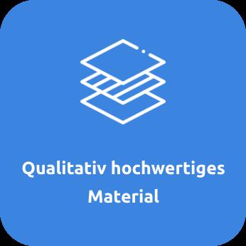 Qualitativ hochwertiges Material